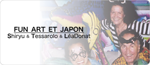 Shiryu&Tessarolo&LeaDonat「FUN ART ET JAPON」