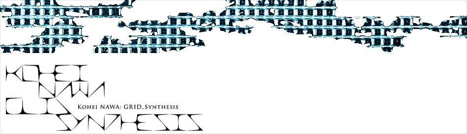 GRID-Synthesis KOHEI NAWA