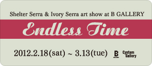 Shelter Serra & Ivory Serra Art Show 「Endless Time」