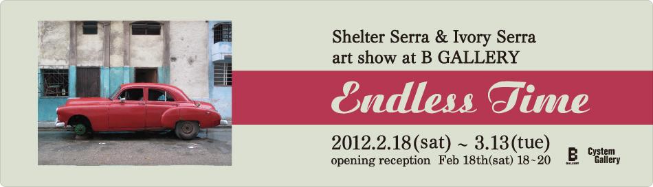 Shelter Serra & Ivory Serra Art Show 「Endless Time」