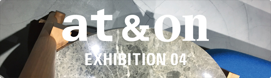 at&onの展覧会『at&on EXHIBITION 04』