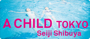 澁谷征司,A CHILD, Tokyo.